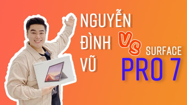 """Lý do """"không tưởng"""" khiến Nguyễn Đình Vũ chọn mua Surface Pro 7"""